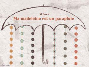 Couverture, Ma Madeleine est un parapluie, M.Broca. Un parapluie et des fleurs qui en tombent en guirlande.